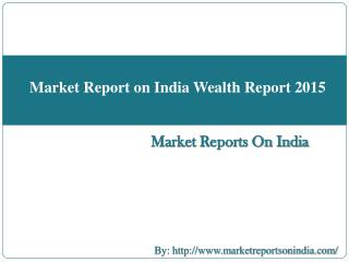 Market Report on India Wealth Report 2015
