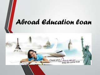 Study loan for Abroad : Why should you take Abroad Education loan?