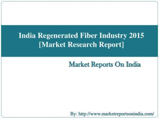 India Regenerated Fiber Industry 2015 [Market Research Report]