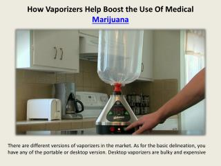 http://www.ganjababy420.com/how-vaporizers-help-boost-the-use-of-medical-marijuana/