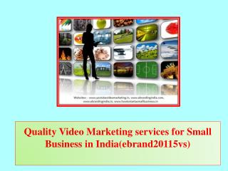 Quality Video Marketing services for Small Business in India(ebrand20115vs)