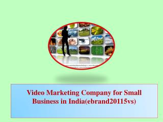 Video Marketing Company for Small Business in India(ebrand20115vs)