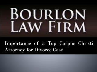 Importance of a Top Corpus Christi Attorney for Divorce Case
