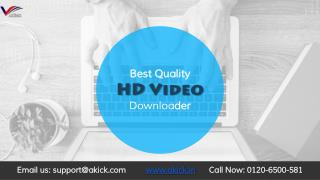 Best Quality HD Video Downloader - Akick
