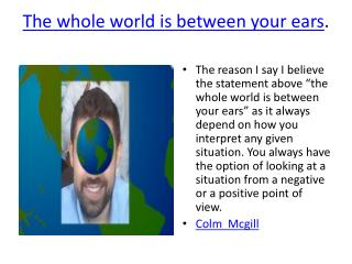 The whole world is between your ears