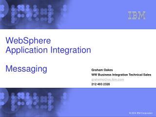 WebSphere  Application Integration  Messaging