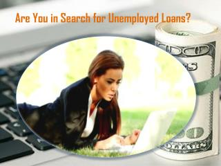 Unemployed People Loans- Provide Multiple Financial Benefits Via Online
