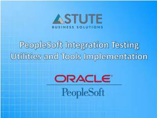 Astute's PeopleSoft Integration Testing Utilities and Tools Implementation