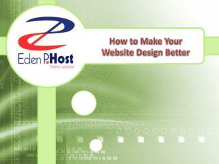How to Make Your Website Design Better - Eden P Host