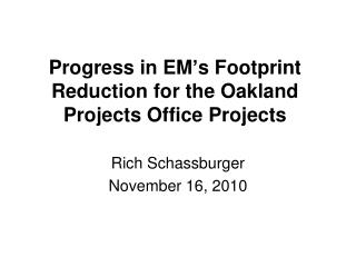 Progress in EM s Footprint Reduction for the Oakland Projects Office Projects
