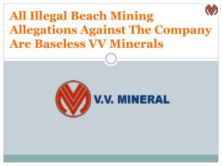 All Illegal Beach Mining Allegations Against The Company Are Baseless VV Minerals