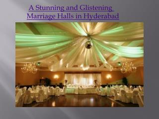 A Stunning and Glistening Marriage Halls in Hyderabad