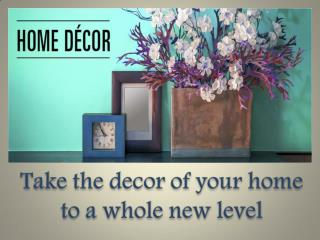 Take the décor of your home to a whole new level