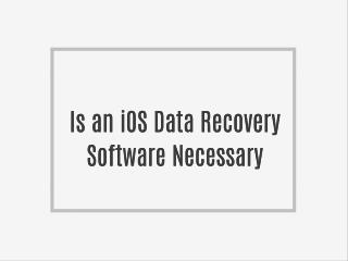 Is an iOS Data Recovery Software Necessary