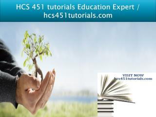 HCS 451 tutorials Education Expert / hcs451tutorials.com