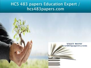 HCS 483 papers Education Expert / hcs483papers.com