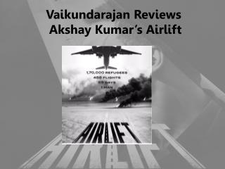 Vaikundarajan Reviews Akshay Kumar's Airlift