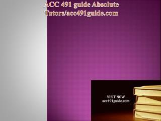 ACC 491 guide Absolute Tutors/acc491guide.com