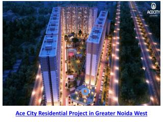 Ace City Greater Noida West Ready To Move Residential Project