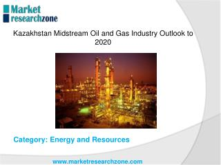 Kazakhstan Midstream Oil and Gas Industry Outlook