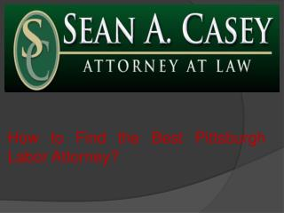 How to Find the Best Pittsburgh Labor  Attorney?