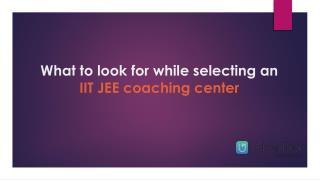 What to look for while selecting an IIT JEE coaching centre