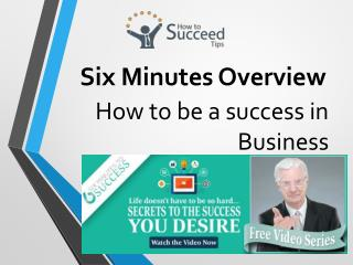 Six minutes overview how to be a success in business