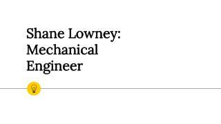 Shane Lowney: Mechanical Engineer