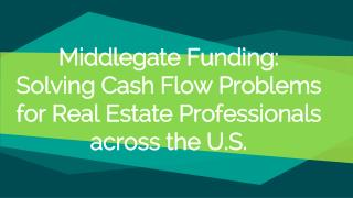 Middlegate Funding: Solving Cash Flow Problems for Real Estate Professionals across the U.S.