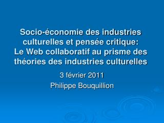 Socio- conomie des industries culturelles et pens e critique: Le Web collaboratif au prisme des th ories des industries