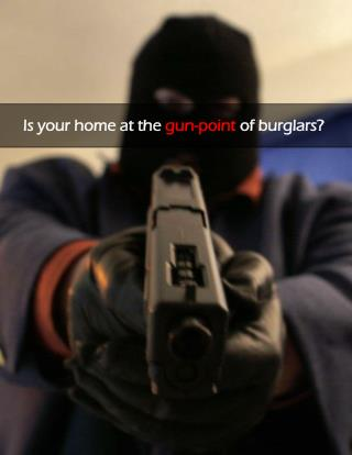 Is your home at the gun-point of burglars?
