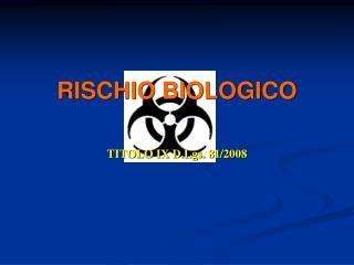 RISCHIO BIOLOGICO    TITOLO IX D.Lgs. 81