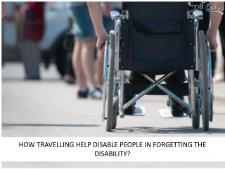 How Travelling Help Disable People In Forgetting The Disability?