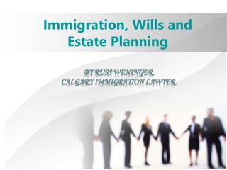 Immigration, Wills and Estate Planning