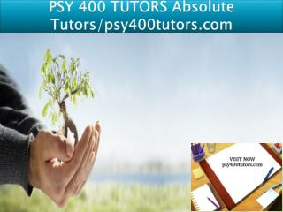 PSY 400 TUTORS Absolute Tutors/psy400tutors.com