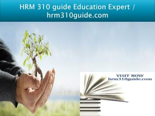 HRM 310 guide Education Expert - hrm310guide.com