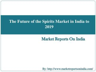 The Future of the Spirits Market in India to 2019