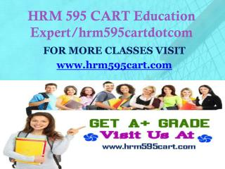 HRM 595 CART Education Expert/hrm595cartdotcom