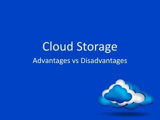 Cloud storage advantages VS disadvantages