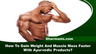 How To Gain Weight And Muscle Mass Faster With Ayurvedic Products?
