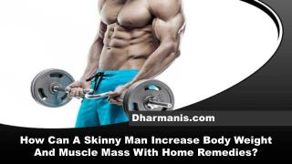 How Can A Skinny Man Increase Body Weight And Muscle Mass With Home Remedies?