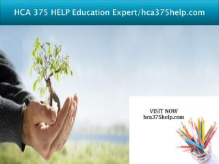 HCA 375 HELP Education Expert/hca375help.com
