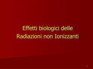 Effetti biologici delle  Radiazioni non Ionizzanti