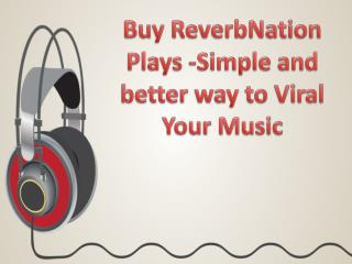 Buy ReverbNation Plays for Dynamic Change in Content Fame