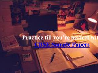 Practice Till You'Re Perfect With CBSE Sample Papers