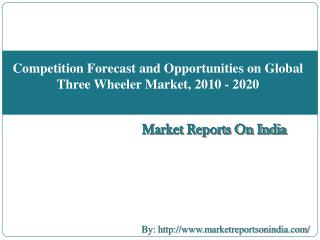 Competition Forecast and Opportunities on Global Three Wheeler Market, 2010 - 2020