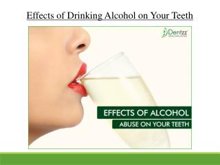 Effects of Drinking Alcohol on Your Teeth