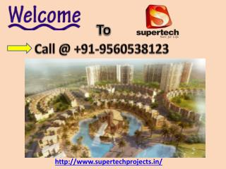 Supertech Projects In Noida, Supertech Group 9560538123