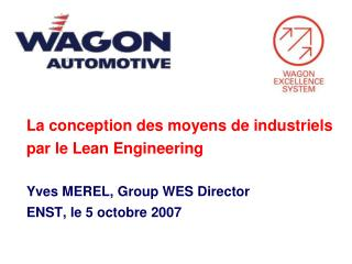 La conception des moyens de industriels  par le Lean Engineering     Yves MEREL, Group WES Director  ENST, le 5 octobre
