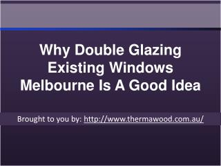 Why Double Glazing Existing Windows Melbourne Is A Good Idea